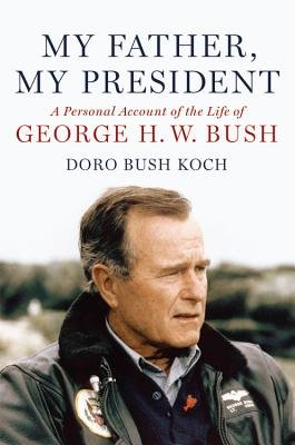 My Father, My President - A Personal Account of the Life of George H. W. Bush (Electronic book text): Doro Bush Koch