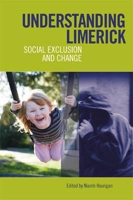 Understanding Limerick - Social Exclusion and Change (Paperback, New): Niamh Hourigan