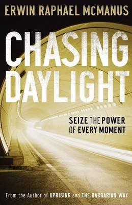 Chasing Daylight - Seize the Power of Every Moment (Electronic book text): Erwin Raphael McManus