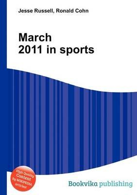 March 2011 in Sports (Paperback): Jesse Russell, Ronald Cohn