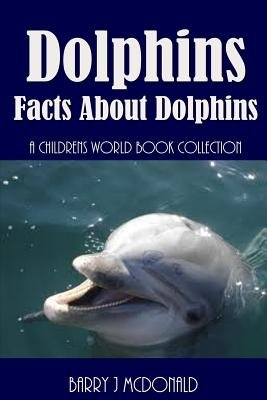 Dolphins - Facts about Dolphins (Paperback): Barry J. McDonald