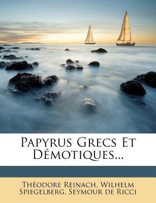 Papyrus Grecs Et Demotiques... (English, French, Paperback): Thodore Reinach, Wilhelm Spiegelberg, Theodore Reinach