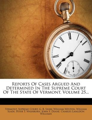Reports of Cases Argued and Determined in the Supreme Court of the State of Vermont, Volume 25... (Paperback): Vermont Supreme...