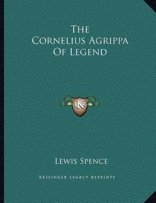 The Cornelius Agrippa of Legend (Paperback): Lewis Spence
