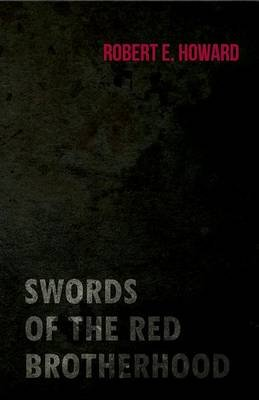 Swords of the Red Brotherhood (Electronic book text): Robert E Howard