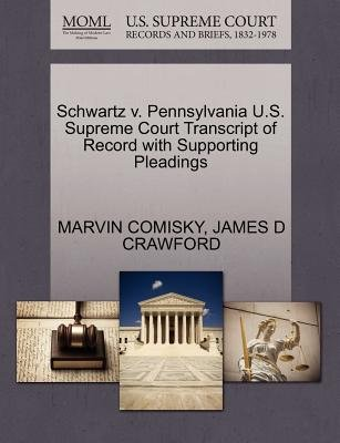 Schwartz V. Pennsylvania U.S. Supreme Court Transcript of Record with Supporting Pleadings (Paperback): Marvin Comisky, James D...