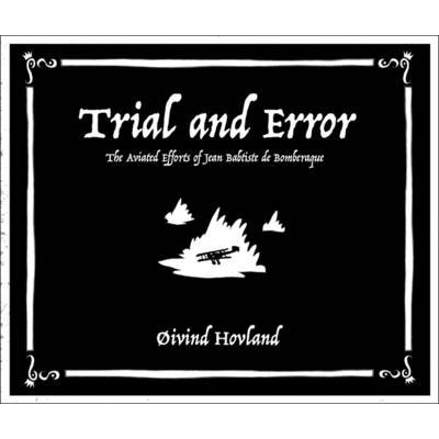 Trial and Error - The Aviated Efforts of Jean Babtiste de Bomberaque (Paperback): Oivind Hovland