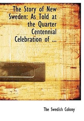 The Story of New Sweden - As Told at the Quarter Centennial Celebration of ... (Large Print Edition) (Large print, Hardcover,...