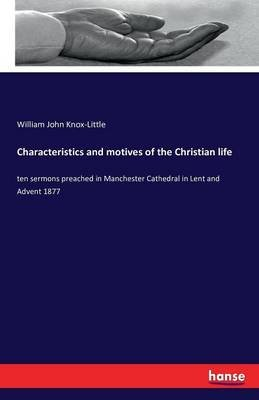 Characteristics and Motives of the Christian Life (Paperback): William John Knox Little