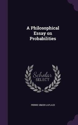 A Philosophical Essay on Probabilities (Hardcover): Pierre Simon Laplace