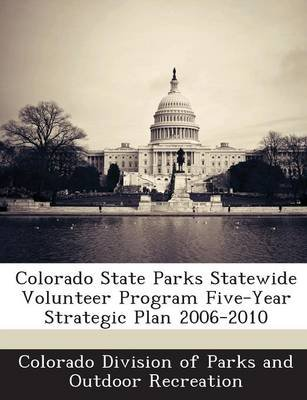 Colorado State Parks Statewide Volunteer Program Five-Year Strategic Plan 2006-2010 (Paperback): Colorado Division of Parks and...