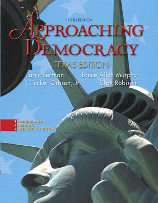 Approaching Democracy - Texas Edition (Paperback, 5th Revised edition): Larry A Berman, Bruce Allen Murphy, L. Tucker Gibson,...