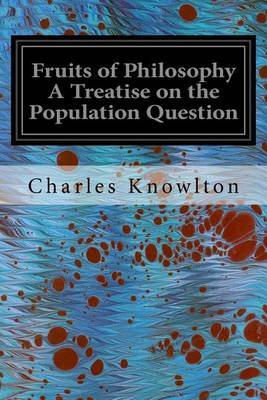 Fruits of Philosophy a Treatise on the Population Question (Paperback): Charles Knowlton
