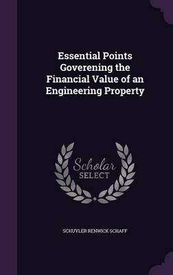 Essential Points Goverening the Financial Value of an Engineering Property (Hardcover): Schuyler Renwick Schaff