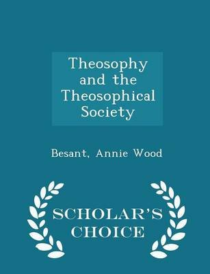 Theosophy and the Theosophical Society - Scholar's Choice Edition (Paperback): Besant Annie Wood