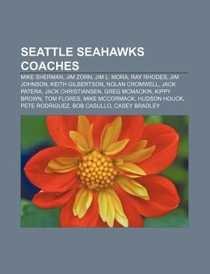 Seattle Seahawks Coaches - Mike Sherman, Jim Zorn, Jim L. Mora, Ray Rhodes, Jim Johnson, Keith Gilbertson, Nolan Cromwell, Jack...