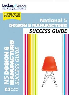 National 5 Design and Manufacture Success Guide - Revise for Sqa Exams (Paperback, 2nd Revised edition): Kirsty McDermid,...