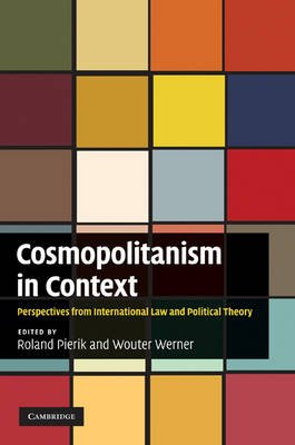 Cosmopolitanism in Context - Perspectives from International Law and Political Theory (Hardcover): Roland Pierik, Wouter Werner
