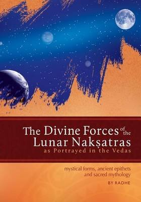 The Divine Forces of the Lunar Naksatras - As Originally Portrayed in the Vedas (Paperback): Radhe