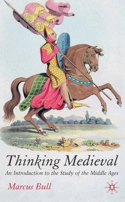 Thinking Medieval - An Introduction to the Study of the Middle Ages (Hardcover, New): Marcus Bull