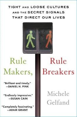 Rule Makers, Rule Breakers - Tight and Loose Cultures and the Secret Signals That Direct Our Lives (Paperback): Michele J....