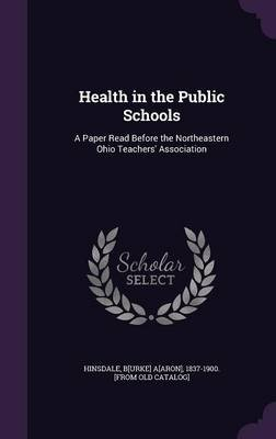 Health in the Public Schools - A Paper Read Before the Northeastern Ohio Teachers' Association (Hardcover): B[urke]...