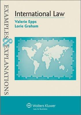 International Law - Examples & Explanations, 2e (Paperback, 2nd ed.): Epps, Valerie Epps, Lorie Graham