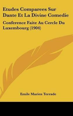 Etudes Comparees Sur Dante Et La Divine Comedie - Conference Faite Au Cercle Du Luxembourg (1904) (English, French, Hardcover):...