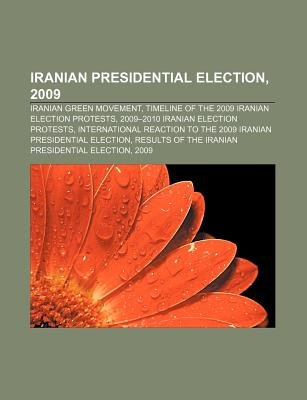 Iranian Presidential Election, 2009 - Iranian Green Movement, Timeline of the 2009 Iranian Election Protests (Paperback):...