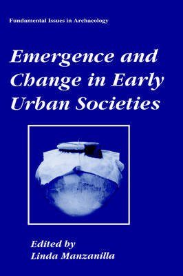 Emergence and Change in Early Urban Societies (Hardcover, 1997 ed.): Linda Manzanilla
