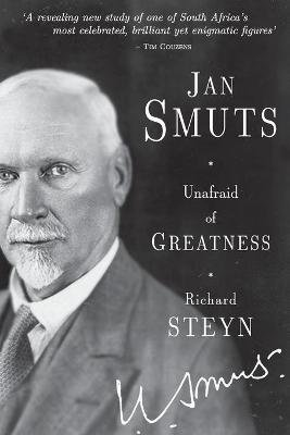 Jan Smuts - Unafraid of Greatness (Paperback): Richard Steyn