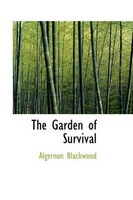 The Garden of Survival (Hardcover): Algernon Blackwood