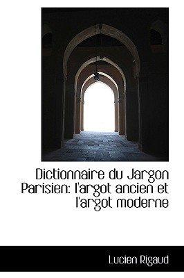 Dictionnaire Du Jargon Parisien - L'Argot Ancien Et L'Argot Moderne (Paperback): Lucien Rigaud
