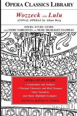 Wozzeck and Lulu - Atonal Operas by Alban Berg: Opera Classics Library Study Guide (Paperback): Burton d Fisher