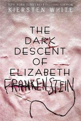 The Dark Descent of Elizabeth Frankenstein (Hardcover): Kiersten White