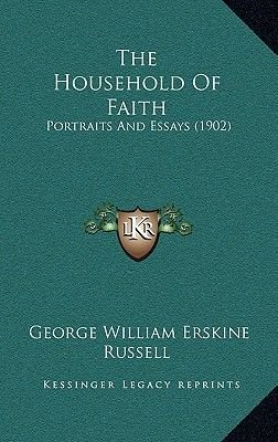The Household of Faith - Portraits and Essays (1902) (Hardcover): George William Erskine Russell