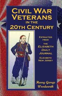 Civil War Veterans in the 20th Century - Extracted from the Elizabeth Daily Journal, Elizabeth, New Jersey (Paperback, New):...