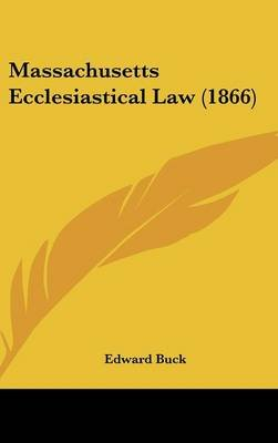Massachusetts Ecclesiastical Law (1866) (Hardcover): Edward Buck