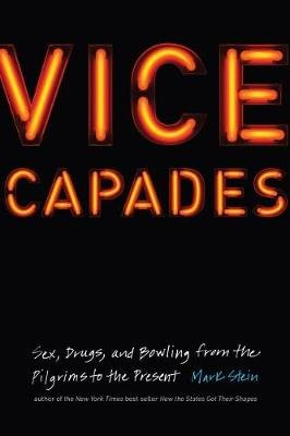 Vice Capades - Sex, Drugs, and Bowling from the Pilgrims to the Present (Hardcover): Mark Stein