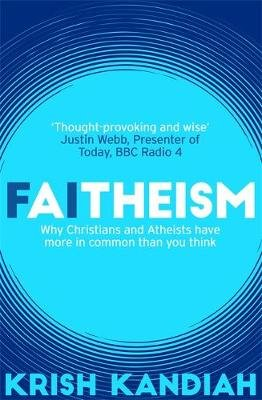 Faitheism - Why Christians and Atheists have more in common than you think (Paperback): Krish Kandiah