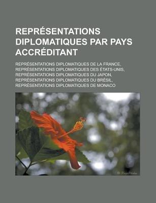 Representations Diplomatiques Par Pays Accreditant - Representations Diplomatiques de La France, Representations Diplomatiques...
