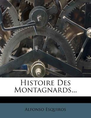 Histoire Des Montagnards... (French, Paperback): Alfonso Esquiros