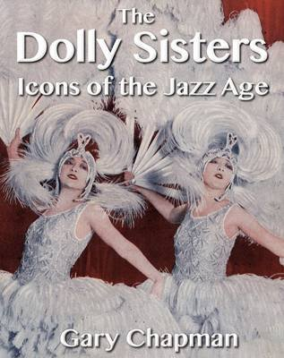 The Dolly Sisters - Icons of the Jazz Age (Electronic book text): Gary Chapman