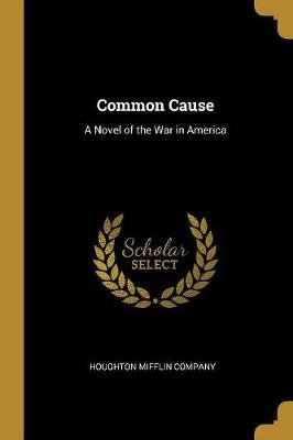 Common Cause - A Novel of the War in America (Paperback): Houghton Mifflin Company