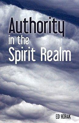 Authority in the Spirit Realm (Paperback): Ed Horak