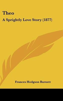 Theo - A Sprightly Love Story (1877) (Hardcover): Frances Hodgson Burnett