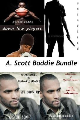 A. Scott Boddie Bundle - Down Low Players, Uninvited, the Hook-Up, My Erotic Valentine (Electronic book text): A Scott Boddie