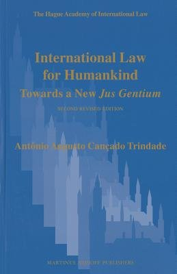 International Law for Humankind - Towards a New Jus Gentium (Paperback, 2nd Revised edition): Antonio Augusto Cancado Trindade
