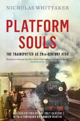 Platform Souls - The Trainspotter as 20th-Century Hero (Paperback): Nicholas Whittaker