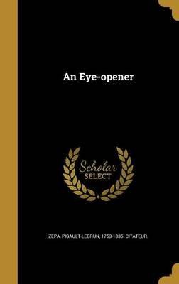 An Eye-Opener (Hardcover): Zepa, 1753-1835 Citateur Pigault-Lebrun